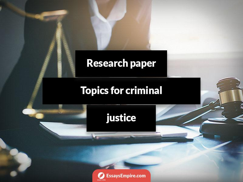 blog/criminal-justice-papers-topics.html
