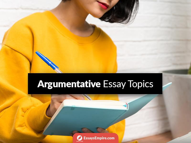 Argumentative Essay Topics List
